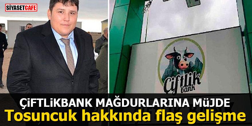 ÇiftlikBank mağdurlarına müjde! Tosuncuk hakkında flaş gelişme