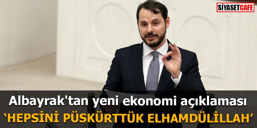 Albayrak'tan yeni ekonomi açıklaması 'Hepsini püskürttük elhamdülillah'