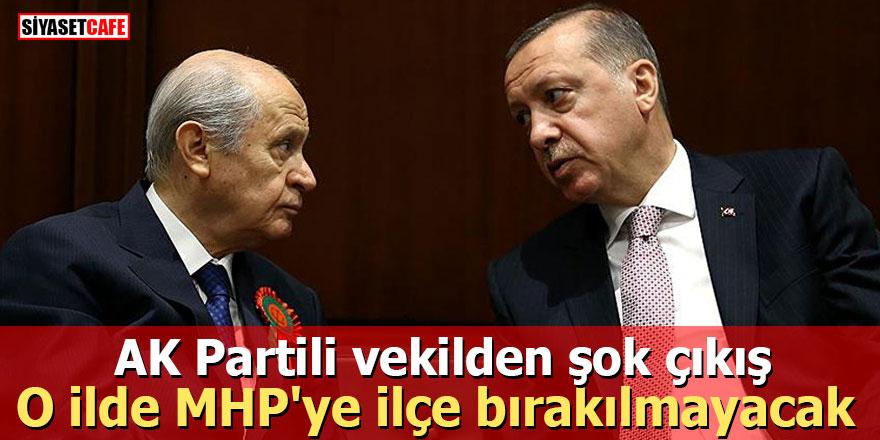 AK Partili vekilden şok çıkış: O ilde MHP'ye ilçe bırakılmayacak
