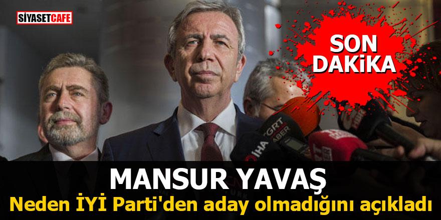Mansur Yavaş neden İYİ Parti'den aday olmadığını açıkladı