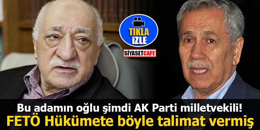 Bu adamın oğlu şimdi AK Parti milletvekili! FETÖ Hükümete böyle talimat vermiş