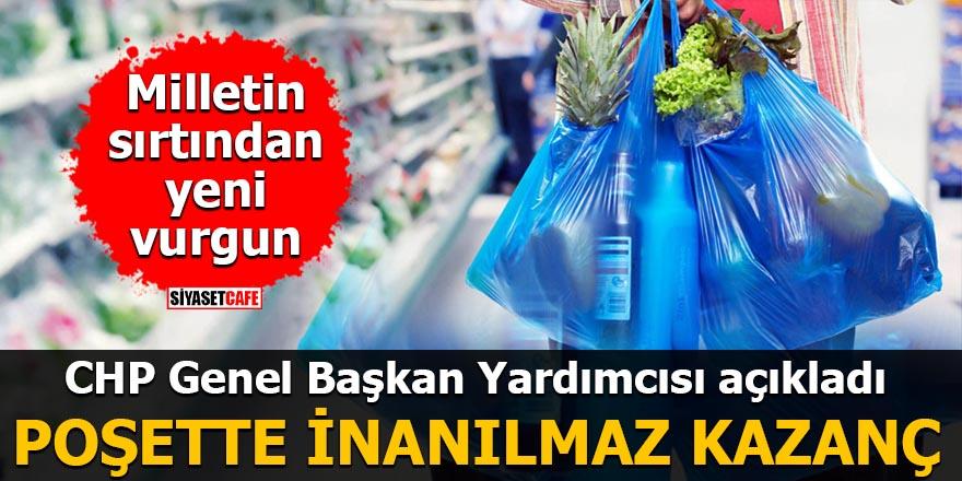 CHP Genel Başkan Yardımcısı açıkladı Poşette inanılmaz kazanç