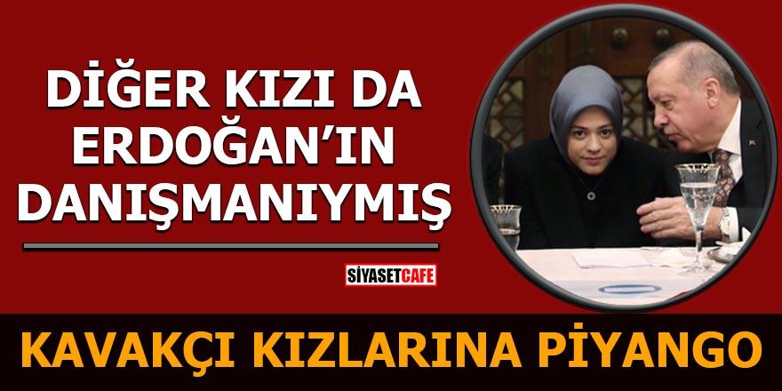 Kavakçı kızlarına piyango Diğer kızı da Erdoğan'ın danışmanıymış