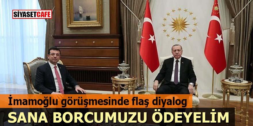 Erdoğan İmamoğlu görüşmesinde flaş diyalog: Sana borcumuzu ödeyelim