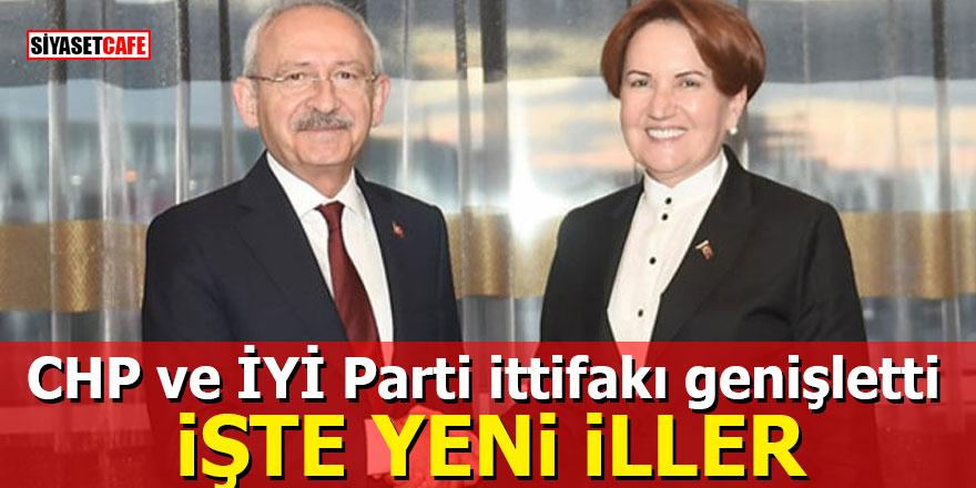 CHP ve İYİ Parti ittifakı genişletti: İşte yeni iller