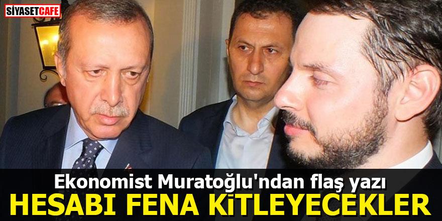 Ekonomist Murat Muratoğlu'ndan flaş yazı: Hesabı fena kitleyecekler