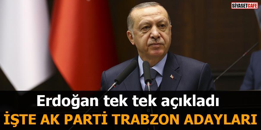 Erdoğan açıkladı İşte AK Parti Trabzon adayları