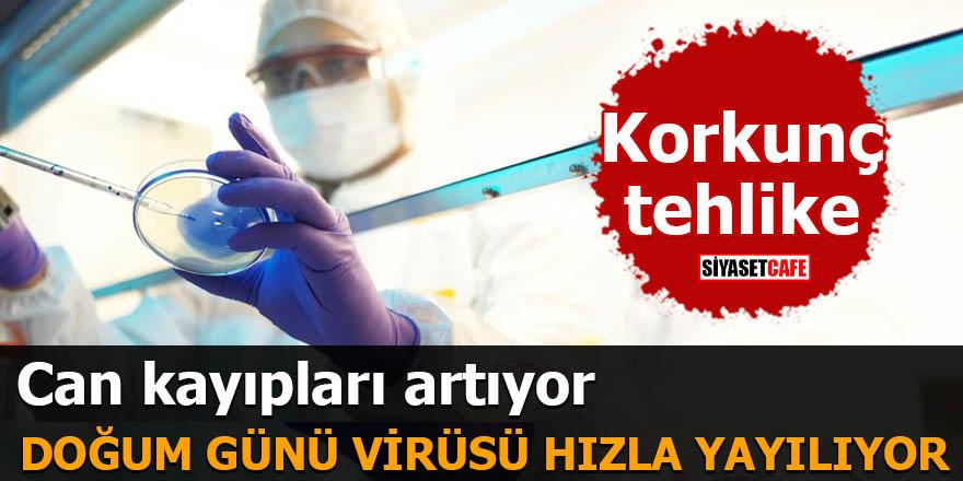Korkunç tehlike can kayıpları artıyor Doğum günü virüsü hızla yayılıyor