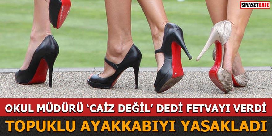 Okul müdürü 'Caiz değil' dedi Topuklu ayakkabıyı yasakladı