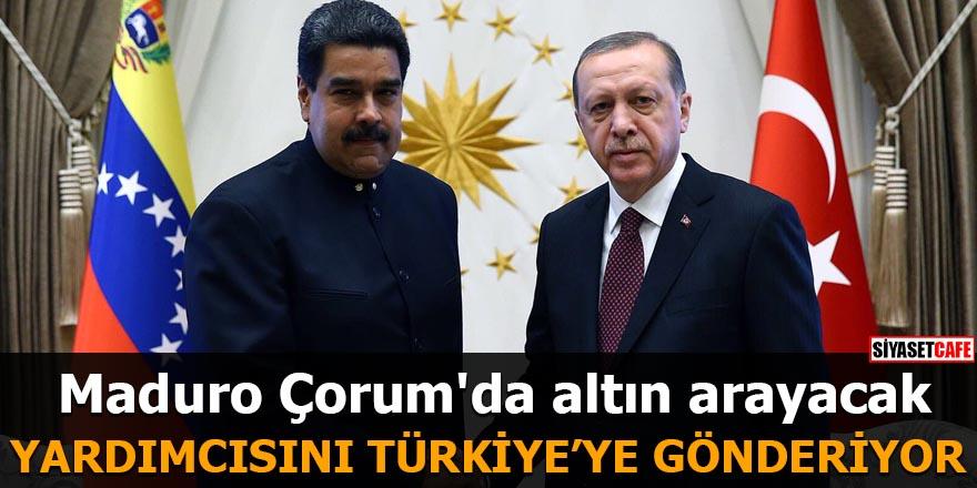 Maduro Çorum'da altın arayacak Yardımcısını Türkiye'ye gönderiyor