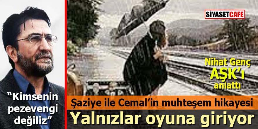 Nihat Genç'ten Şaziye ve Cemal'in hikayesi: Kimsenin pezevengi değiliz!