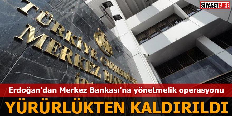 Erdoğan'dan Merkez Bankası'na yönetmelik operasyonu