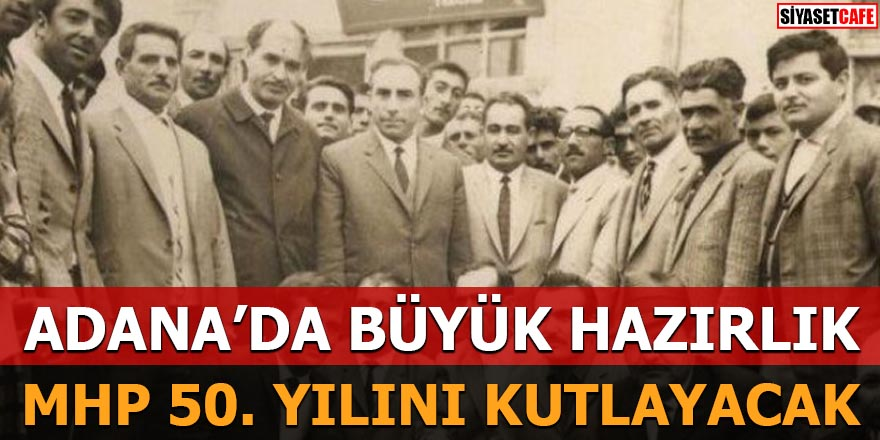 MHP 50. yılını kutlayacak Adana'da büyük hazırlık