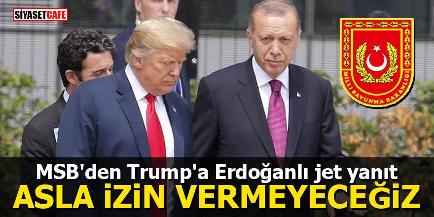 MSB'den Trump'a Erdoğanlı jet yanıt: Asla izin vermeyeceğiz