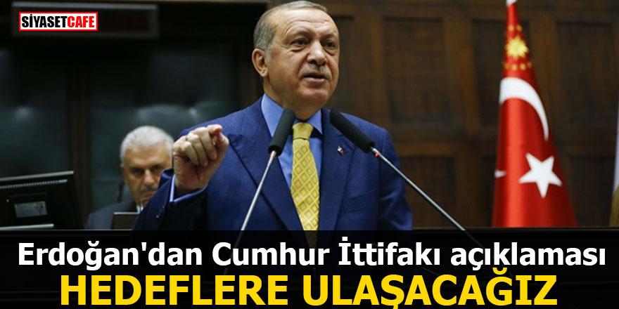 Erdoğan'dan Cumhur İttifakı açıklaması: Hedeflere ulaşacağız