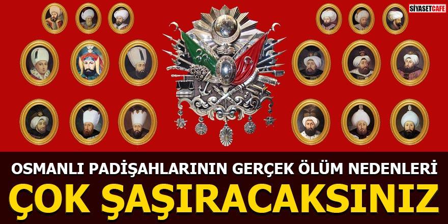 Osmanlı padişahlarının gerçek ölüm nedenleri