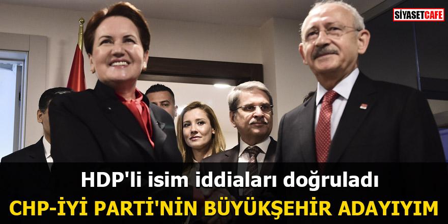 HDP'li isim iddiaları doğruladı: CHP-İYİ Parti'nin büyükşehir adayıyım