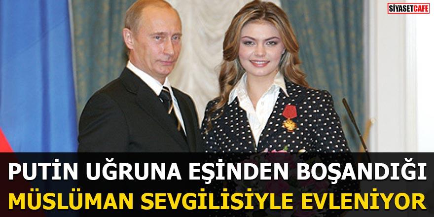 Putin uğruna eşinden boşandığı müslüman sevgilisiyle evleniyor