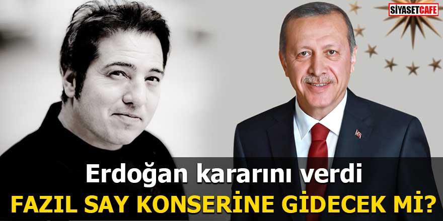 Erdoğan kararını verdi Fazıl Say konserine gidecek mi?