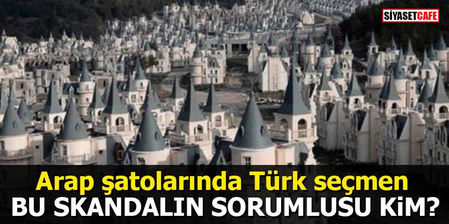Arap şatolarında Türk seçmen: Bu skandalın sorumlusu kim?