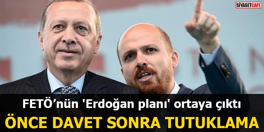 FETÖ'nün 'Erdoğan planı' ortaya çıktı Önce davet sonra tutuklama