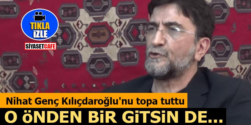 Nihat Genç Kılıçdaroğlu'nu topa tuttu: 'O önden bir gitsin de...'
