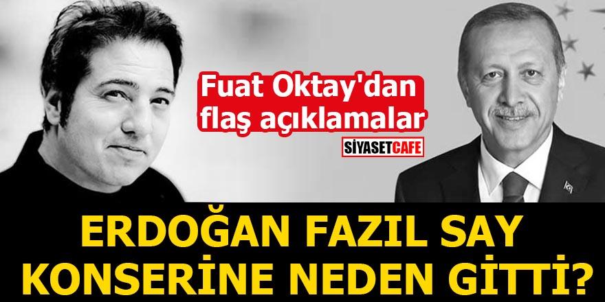 Fuat Oktay'dan flaş açıklamalar Erdoğan Fazıl Say konserine neden gitti?