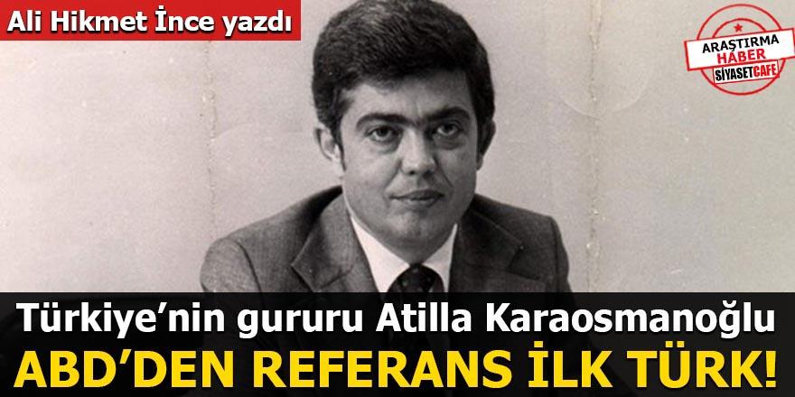 Türkiye'nin gururu Atilla Karaosmanoğlu ABD'den referans ilk türk