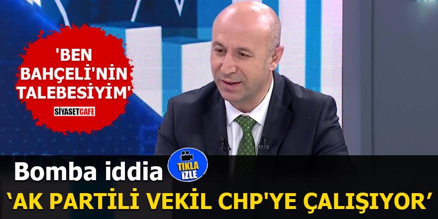 Bomba iddia AK Partili vekil CHP'ye çalışıyor
