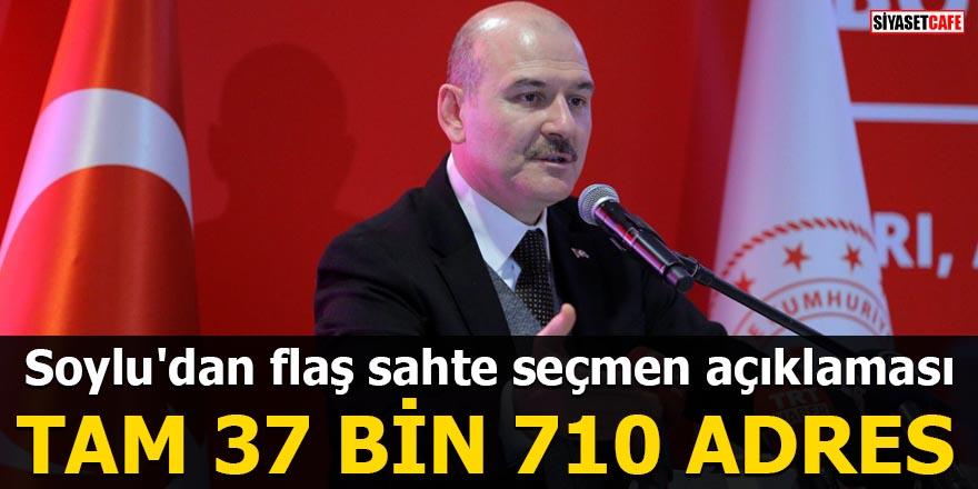 Süleyman Soylu'dan flaş sahte seçmen açıklaması Tam 37 bin 710 adres