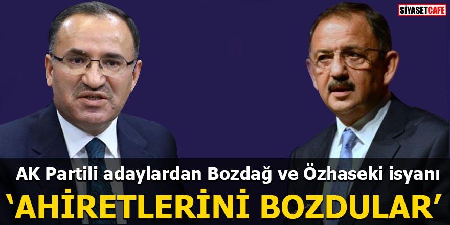 AK Partili adaylardan Bozdağ ve Özhaseki isyanı Ahiretlerini bozdular