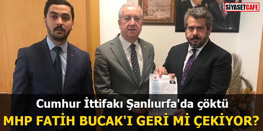 Cumhur İttifakı Şanlıurfa'da çöktü MHP Fatih Bucak'ı geri mi çekiyor?