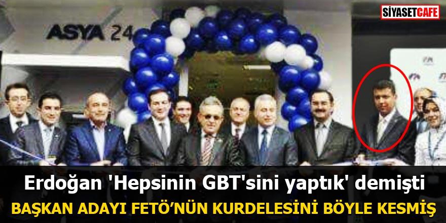 Erdoğan 'Hepsinin GBT'sini yaptık' demişti Başkan adayı FETÖ'nün kurdelesini böyle kesmiş