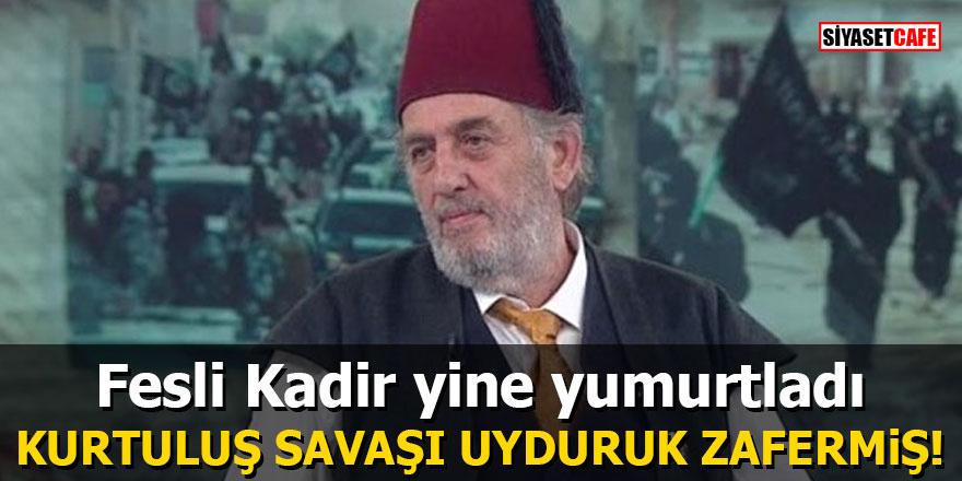 Fesli Kadir yine yumurtladı: Kurtuluş Savaşı uyduruk zafermiş!