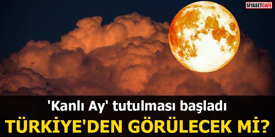 'Kanlı Ay' tutulması başladı Türkiye'den görülecek mi?