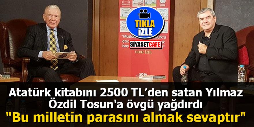 """Atatürk kitabını 2500 Liradan satan Yılmaz Özdil Tosun'a övgü yağdırdı: """"Bu milletin parasını almak sevaptır"""""""