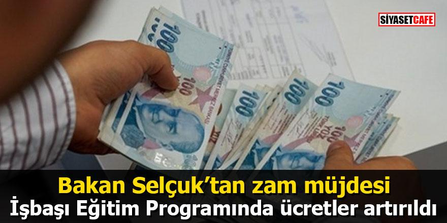 Bakan Selçuk'tan zam müjdesi: İşbaşı Eğitim Programında ücretler artırıldı