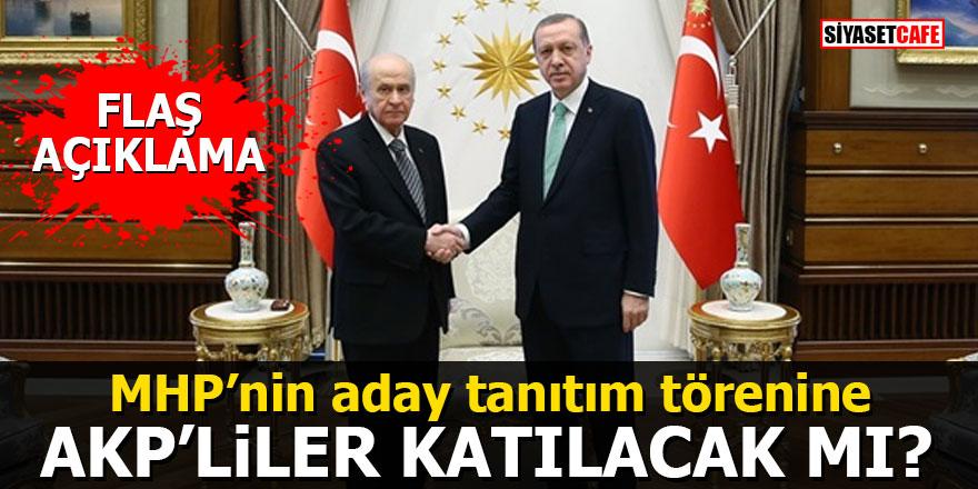 MHP'nin aday tanıtım törenine AKP'liler katılacak mı? Flaş açıklama