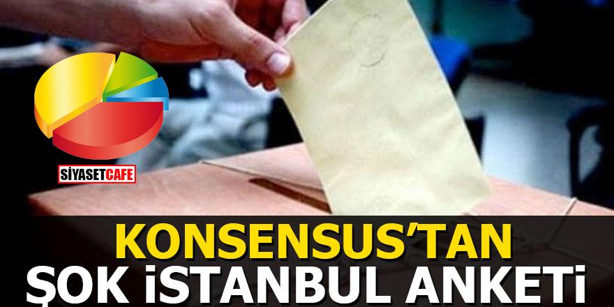 Konsensus'tan şok İstanbul anketi