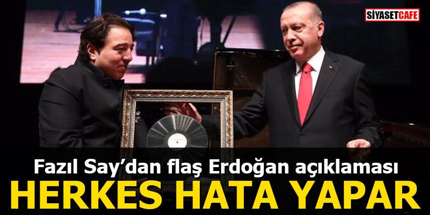 Fazıl Say'dan flaş Erdoğan açıklaması: Herkes hata yapar