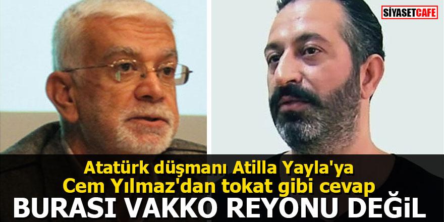 Atatürk düşmanı Atilla Yayla'ya Cem Yılmaz'dan tokat gibi cevap: Burası Vakko reyonu değil