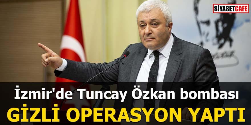 İzmir'de Tuncay Özkan bombası Gizli operasyon yaptı