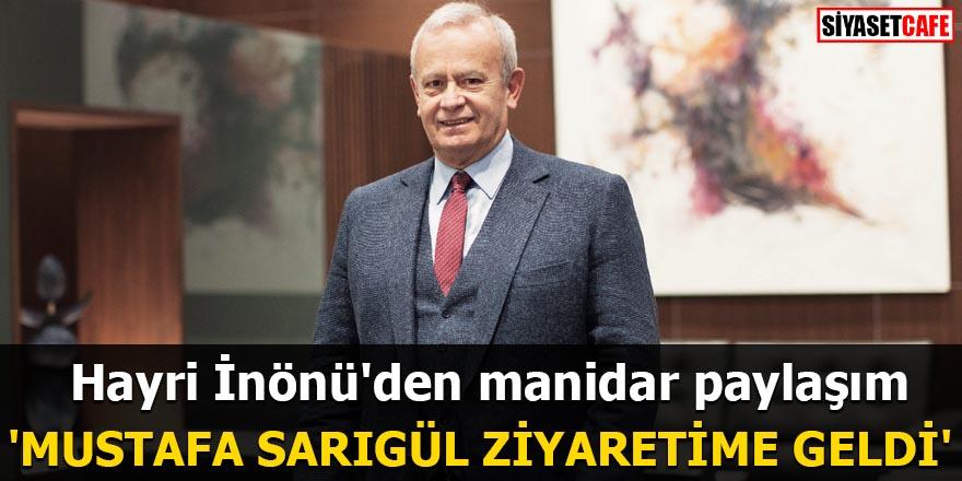 Hayri İnönü'den manidar paylaşım 'Mustafa Sarıgül ziyaretime geldi'