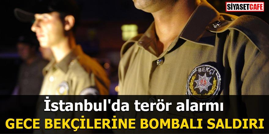 İstanbul'da terör alarmı Gece bekçilerine bombalı saldırı
