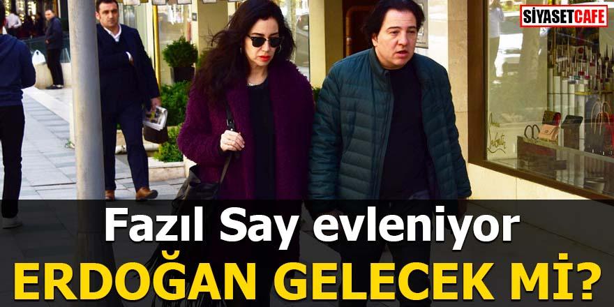 Fazıl Say evleniyor Erdoğan gelecek mi?