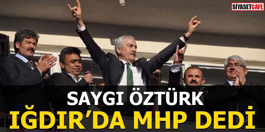 Saygı Öztürk Iğdır'da MHP dedi