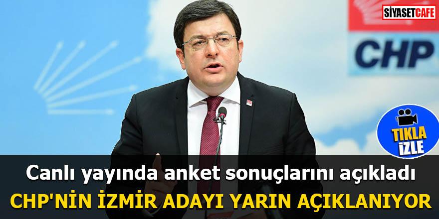 Canlı yayında anket sonuçlarını açıkladı CHP'nin İzmir adayı yarın açıklanıyor