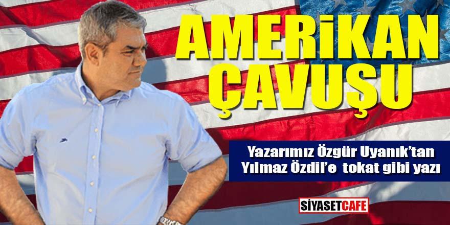 Özgür Uyanık'tan Yılmaz Özdil'e tokat gibi yazı: Amerikan çavuşu!