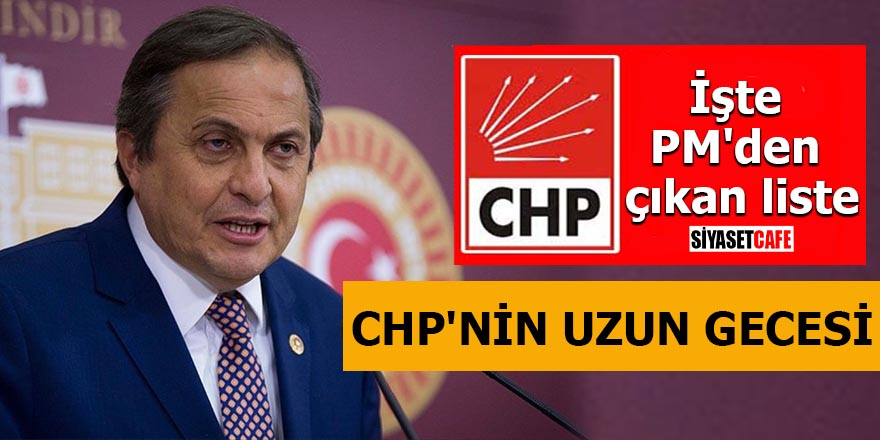 CHP'nin uzun gecesi İşte PM'den çıkan liste