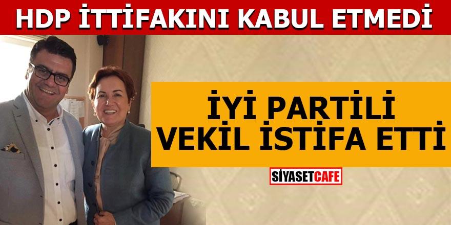 HDP ittifakını kabul etmedi İYİ Parti'li milletvekili istifa etti